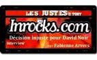 les Inrocks.com - Les Justes-Story - Décision injuste pour David Noir, par Fabienne Arvers